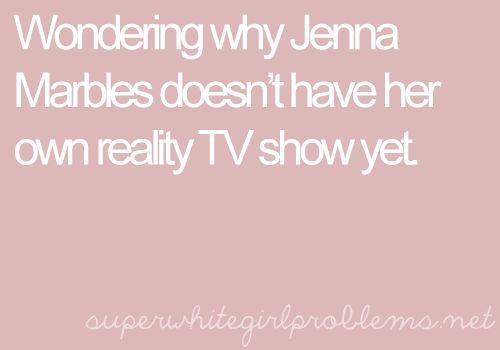 really!!!: Jenna Marbles Funny, Honey Boo Boo, Jennamarbles, I D Watches, Jenna Marbles Quotes Truths, Girls Problems, Healthiest Cereal, White Girls, Be Awesome