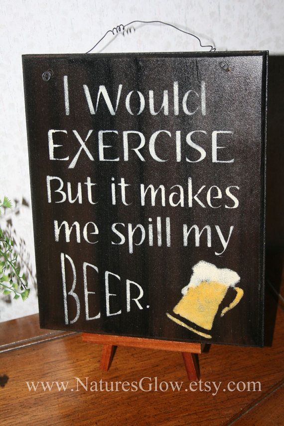 I Would Exercise but it Makes me Spill My Beer. Funny Beer Sign