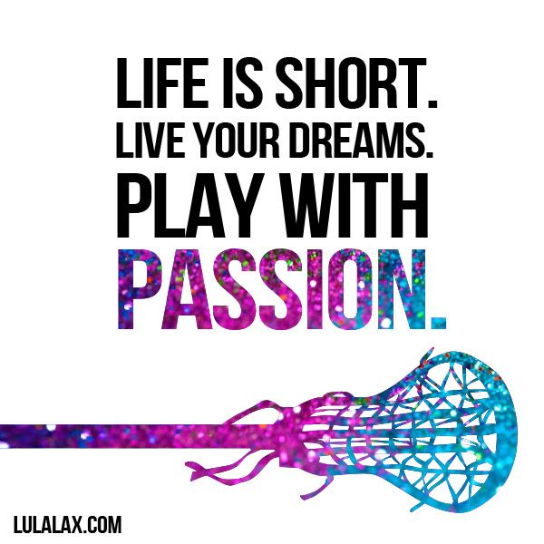 Life is short. Live your dreams. Play with passion! #lacrosse #laxgirl #lacrossequote #lulalax