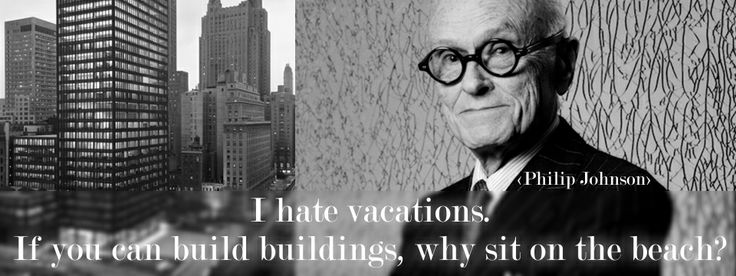 I hate vacations. If you can build buildings, why sit on the beach? Philip Johnson Я ненавижу отпуски. Если ты можешь строить здания, зачем сидеть на пляже? Филип Джонсон #philipjohnson #sayings #architecture #филипджонсон #высказывания #архитектура