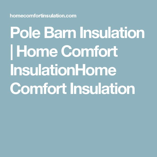 Pole Barn Insulation | Home Comfort InsulationHome Comfort Insulation