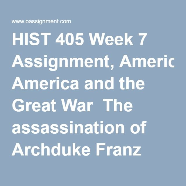 HIST 405 Week 7 Assignment, America and the Great War  The assassination of Archduke Franz Ferdinand was the immediate cause of World War I. But the events that led to the Great War go further back into the nineteenth century. As with the Boxer Rebellion of 1900, nationalism, imperialism, and militarism all played a part. Analyze how the forces of nationalism, imperialism, and militarism irrevocably led to World War I. Pay particular attention to the rise of Pan-Slavism in Eastern Europe…