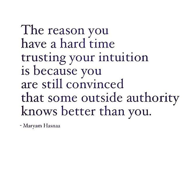 Trust Your Instincts Stop Waiting For External Validation Just Follow Your Heart It Knows Https Instinct Quotes Intuition Quotes Trust Yourself Quotes