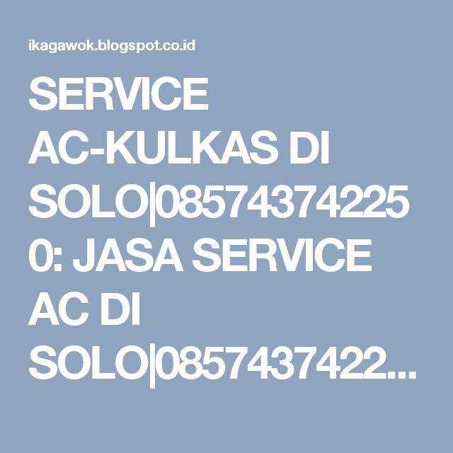 SERVICE AC-KULKAS DI SOLO 085743742250: JASA SERVICE AC DI SOLO 085743742250