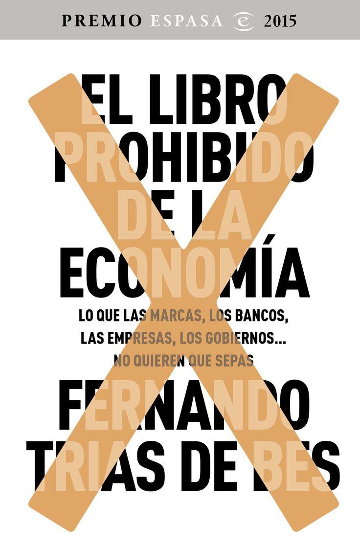El libro prohibido de la economia ganador premio espasa 2015 fernando trias de