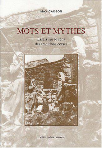 Mots et mythes : Essais sur le sens des traditions corses de Max Caisson et autres, http://www.amazon.fr/dp/2915410011/ref=cm_sw_r_pi_dp_u-8vtb04J65PY