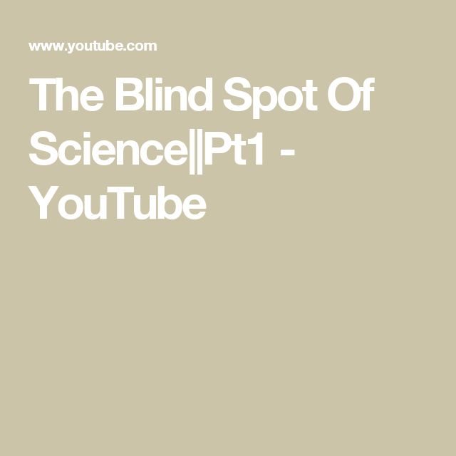 The Blind Spot Of Science||Pt1 - YouTube