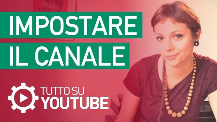 Tutto su YouTube - video tutorial i italiano: Come impostare il canale e personalizzare la grafica di YouTube