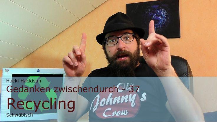 Hacki Hackisan - Gedanken zwischendurch - 37 - Recyling - Schwäbisch