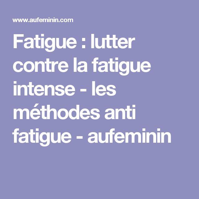 Fatigue : lutter contre la fatigue intense - les méthodes anti ...