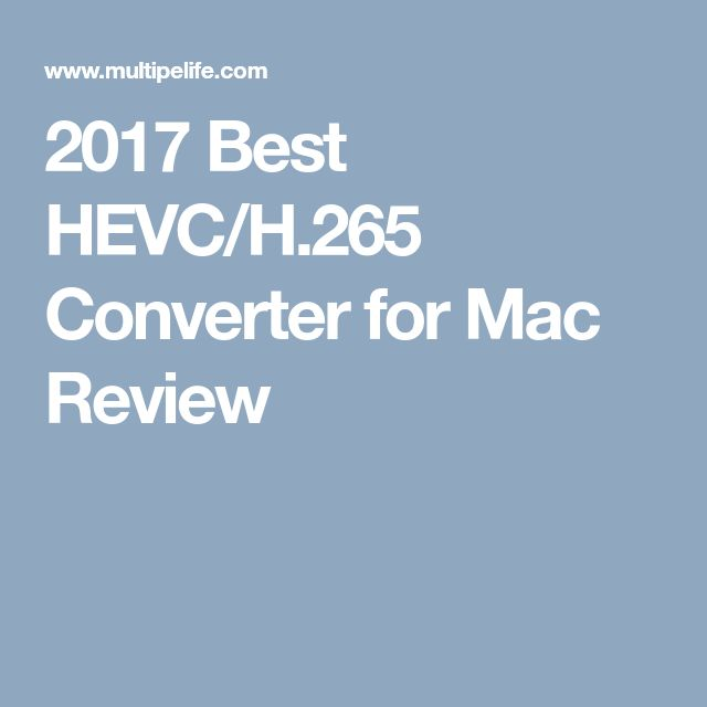 2017 Best HEVC/H.265 Converter for Mac Review