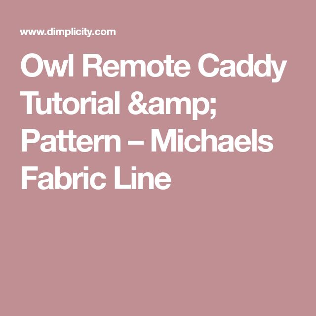 Owl Remote Caddy Tutorial & Pattern – Michaels Fabric Line