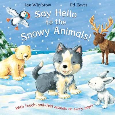 Say Hello to the Snowy Animals! (Paperback, Main Market Ed.): Ian Whybrow