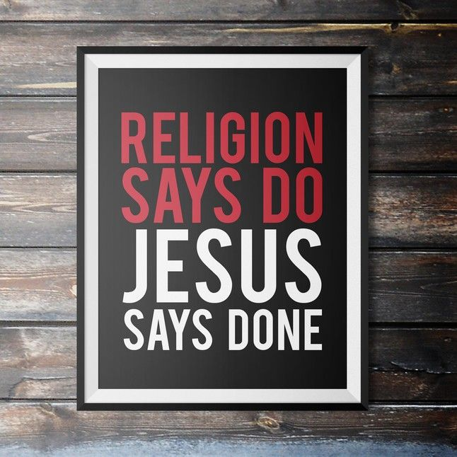 Cool Religious Quotes: Religion Says Do, Jesus Says Done Poster. $13.99.