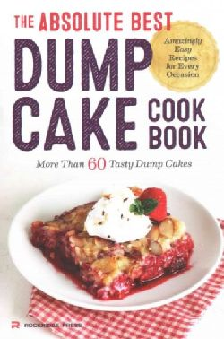 The Absolute Best Dump Cake Cookbook: More Than 60 Tasty Dump Cakes (Paperback)