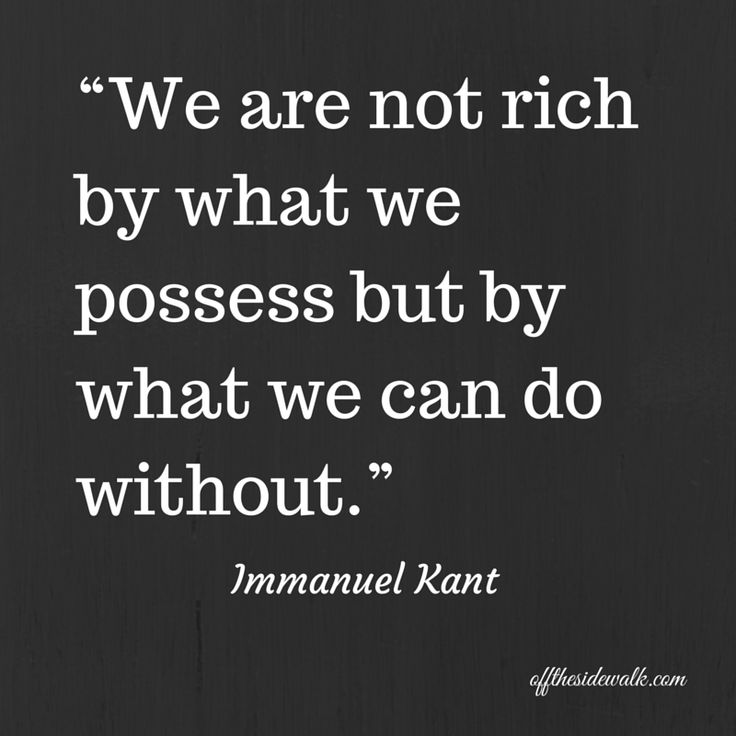 We are not rich by what we possess but by what we can do without. Immanuel Kant on Beauty in Words