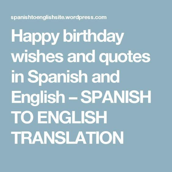 Happy birthday wishes and quotes in Spanish and English – SPANISH TO ENGLISH TRANSLATION