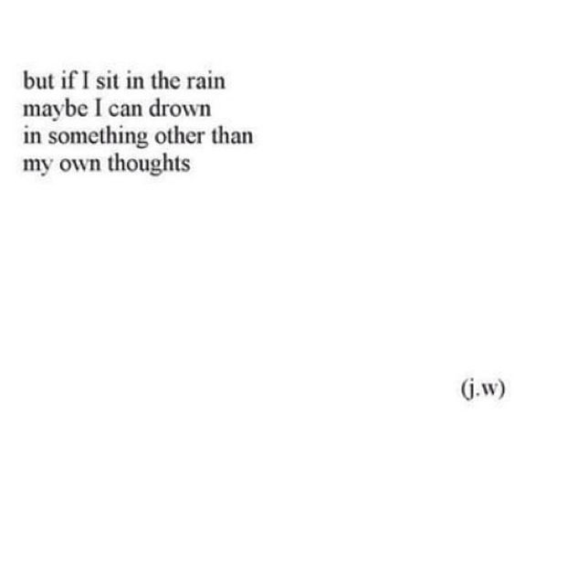 But If I Sit In The Rain Maybe I Can Drown In Something Other Than My Own  Thoughts (Top Quotes Sad)