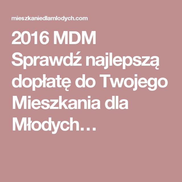 2016 MDM Sprawdź najlepszą dopłatę do Twojego Mieszkania dla Młodych…