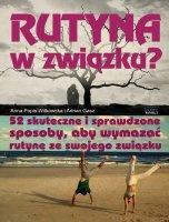 Rutyna w związku / Anna Popis-Witkowska i Adrian Gasz Poznaj 52 skuteczne i sprawdzone sposoby, które sprawią, że rutyna zniknie z Twojego związku.