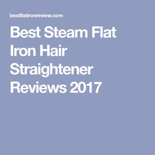 Best Steam Flat Iron Hair Straightener Reviews 2017