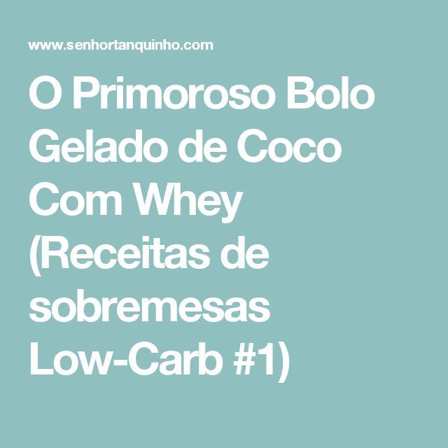 O Primoroso Bolo Gelado de Coco Com Whey (Receitas de sobremesas Low-Carb #1)