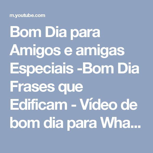 Bom Dia para Amigos e amigas Especiais -Bom Dia Frases que Edificam - Vídeo de bom dia para WhatsApp - YouTube