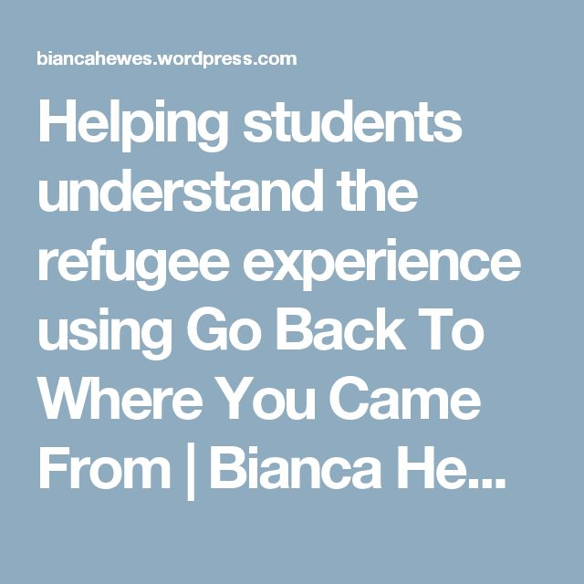 Helping students understand the refugee experience using Go Back To Where You Came From | Bianca Hewes
