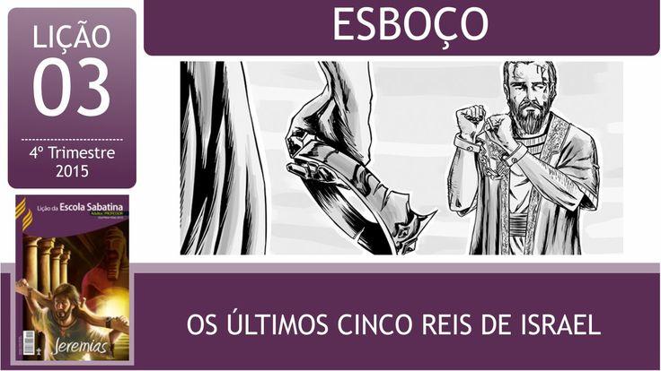 Esboço - Lição 03 - Os últimos cinco reis de israel - Pastor Moises Lope...