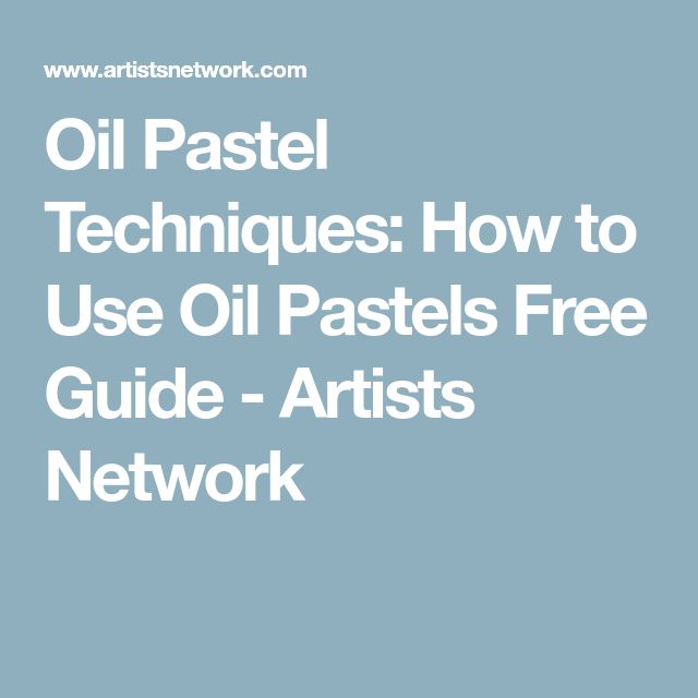 Oil Pastel Techniques: How to Use Oil Pastels Free Guide - Artists Network