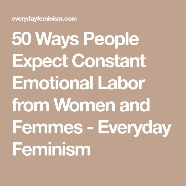 50 Ways People Expect Constant Emotional Labor from Women and Femmes - Everyday Feminism