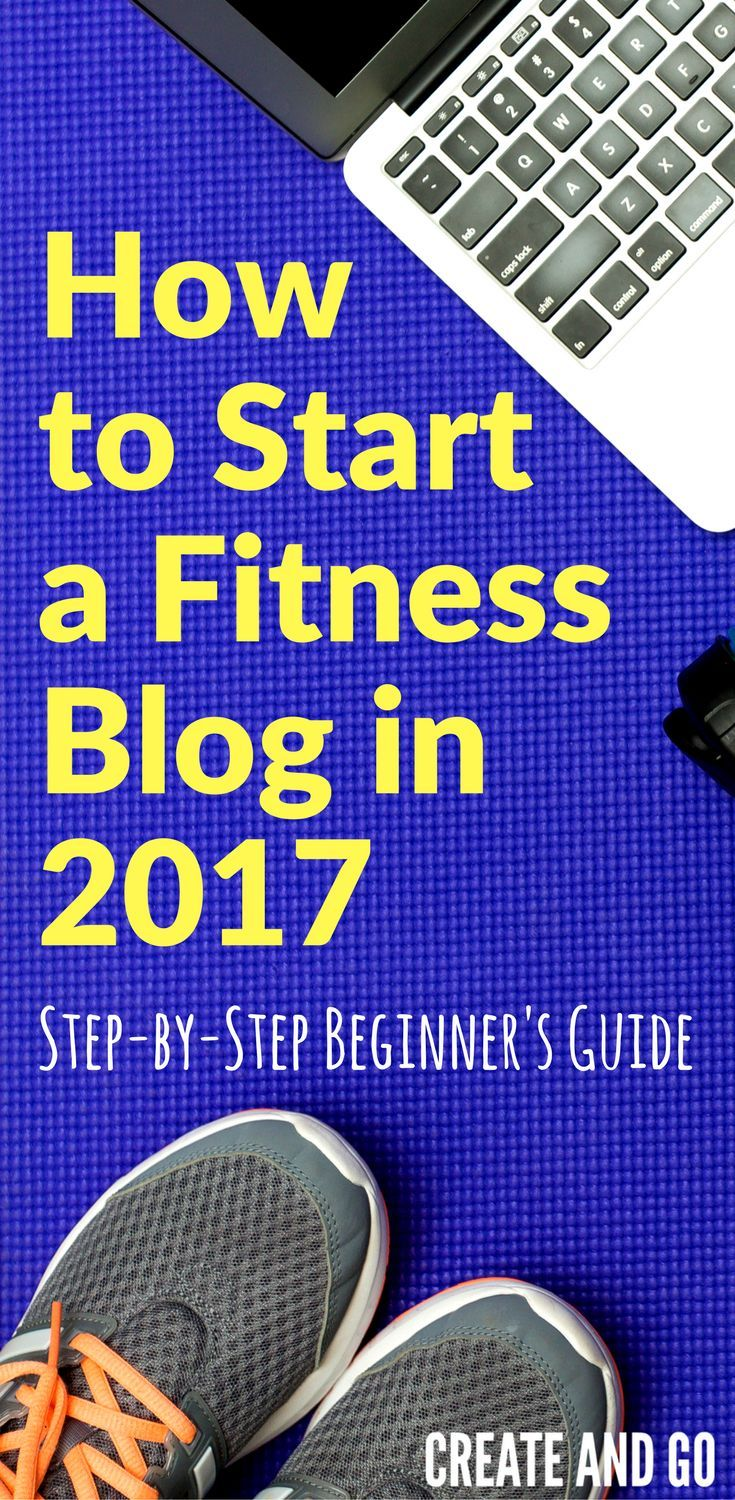 How to Start a Fitness Blog in 2017 - Step-by-Step Beginner's Guide to Start a Blog | https://createandgo.co/how-to-start-a-fitness-blog/