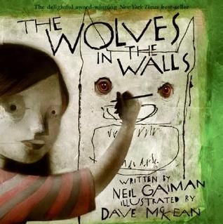 The Wolves in the Walls by Neil Gaiman, Dave McKean (Illustrator)