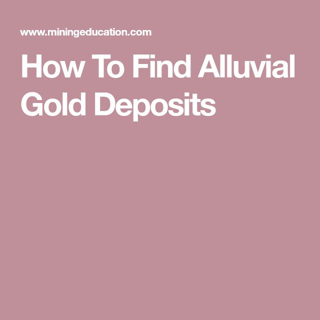 How To Find Alluvial Gold Deposits