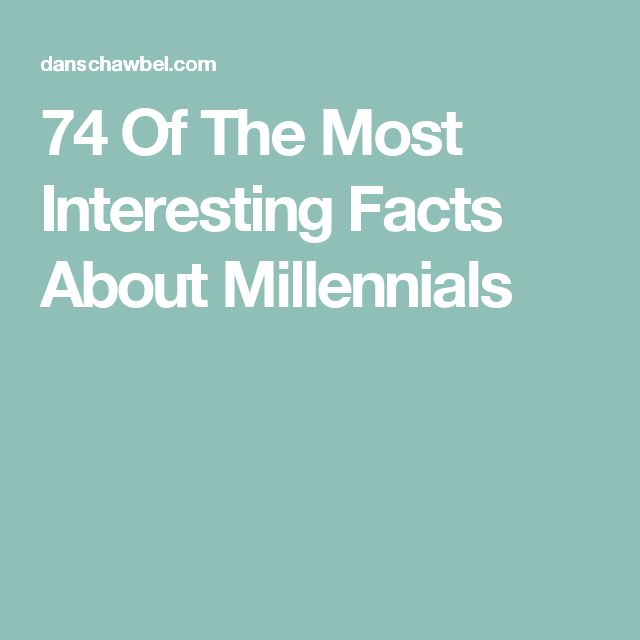 74 Of The Most Interesting Facts About Millennials