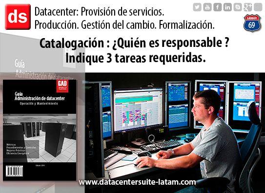 Datacentersuite, Datacenter Catalogación: ¿Quién es responsable? Indique 3 tareas requeridas.