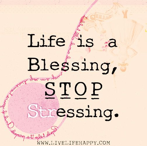 Life Ius: Life Is A Blessing, Stop Stressing.