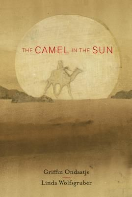 The Camel in the Sun by Griffin Ondaatje and Linda Wolfsgruber. A story inspired by a retelling of a traditional hadith-an account of the words and actions of the Prophet. A story of empathy and kindness.| IndieBound