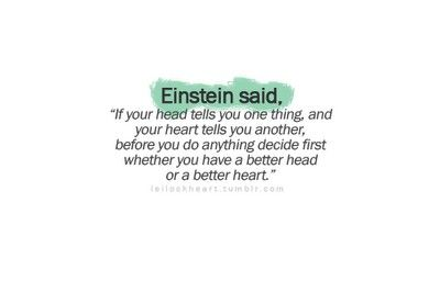 Decide whether you have a better head or heart.