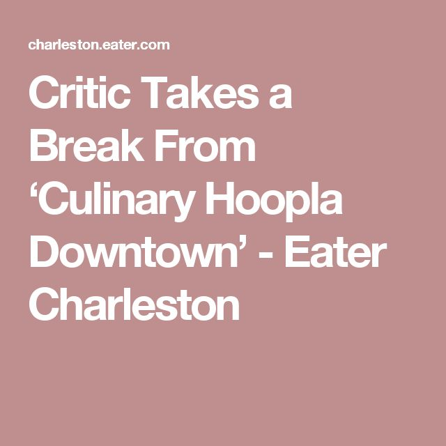 Critic Takes a Break From 'Culinary Hoopla Downtown' - Eater Charleston