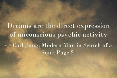 Dreams are the direct expression of unconscious psychic activity ~Carl Jung; Modern Man in Search of a Soul; Page 2.