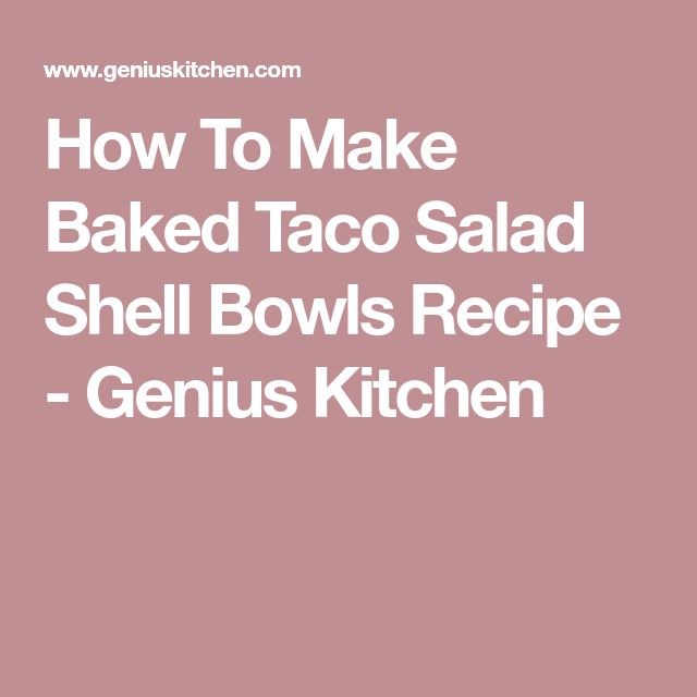 How To Make Baked Taco Salad Shell Bowls Recipe - Genius Kitchen