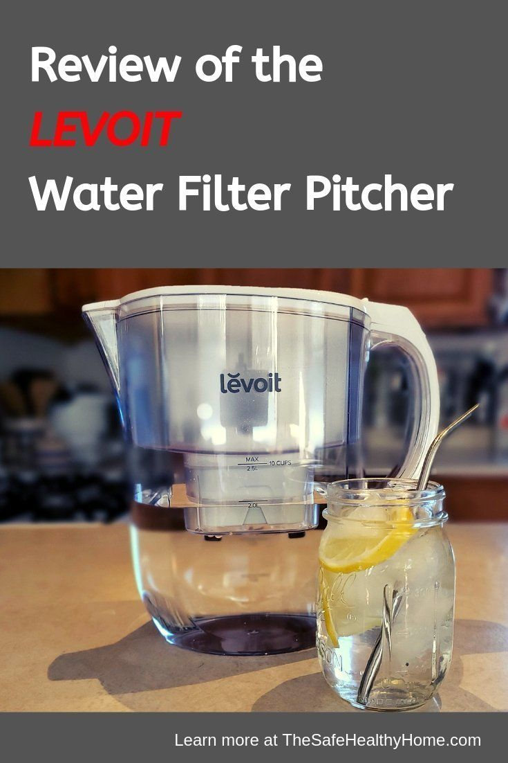 Review Of The New Levoit Water Filter Pitcher The Safe Healthy Home Water Filter Pitcher Water Filter Countertop Water Filter