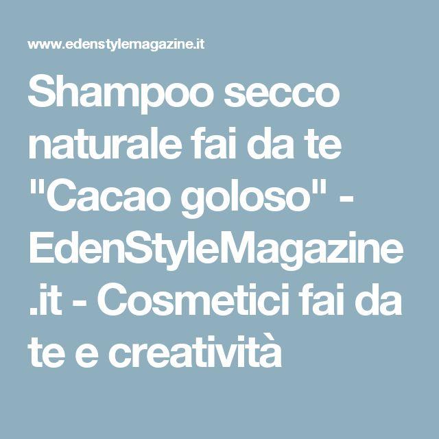 """Shampoo secco naturale fai da te """"Cacao goloso"""" - EdenStyleMagazine.it - Cosmetici fai da te e creatività"""