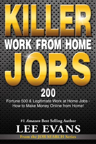 Killer Work from Home Jobs: 200 Fortune 500 & Legitimate Work at Home Jobs - How to Make Money Online from Home! (Job Sear...