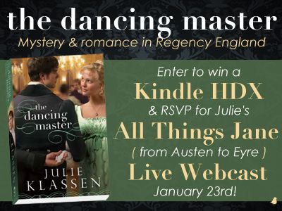 """Julie Klassen is celebrating the release of her new Regency book, """"The Dancing Master,"""" with a Kindle Fire HDX giveaway & a fun """"All Things Jane (from Austen to Eyre)"""" Live Webcast Event (1/23). Click for details!"""