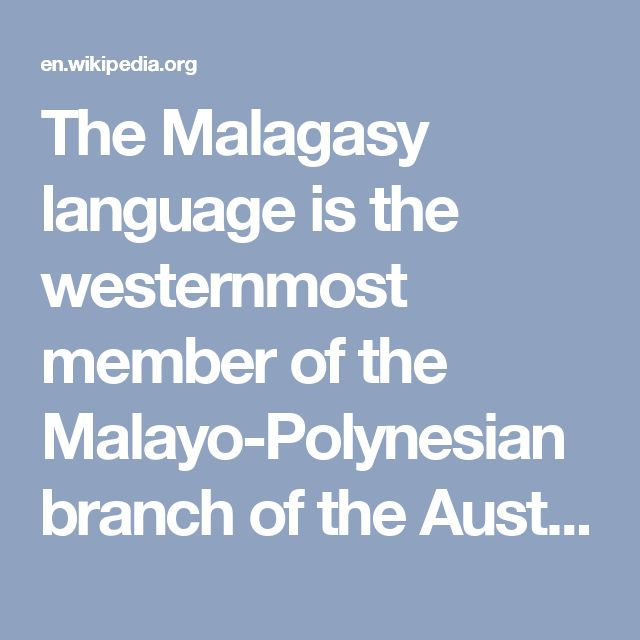 The Malagasy language is the westernmost member of the Malayo-Polynesian branch of the Austronesian language family.[4] Its distinctiveness from nearby African languages was noted in 1708 by the Dutch scholar Adriaan Reland.[5] It is related to the Malayo-Polynesian languages of Indonesia, Malaysia, and the Philippines, and more closely to the East Barito languages spoken in Borneo  except for its Polynesian morphophonemics.[6] According to Roger Blench (2010), the earliest form of language…