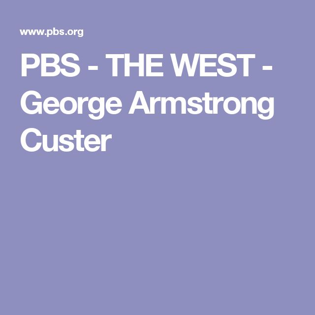 PBS - THE WEST - George Armstrong Custer