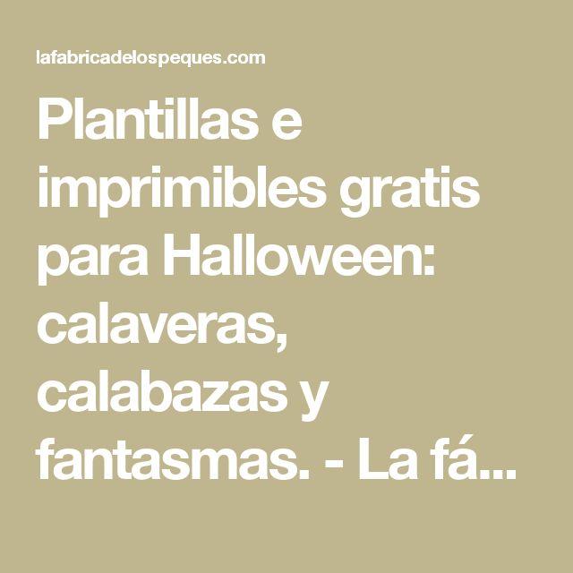Plantillas e imprimibles gratis para Halloween: calaveras, calabazas y fantasmas. - La fábrica de los peques
