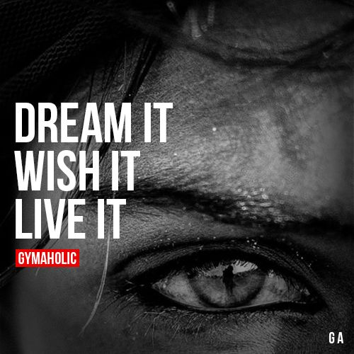 """gymaaholic: """" Dream It, Wish It, Live It! These are the 3 steps to achieve your goals in life. Don't stop at the first one. http://www.gymaholic.co """""""